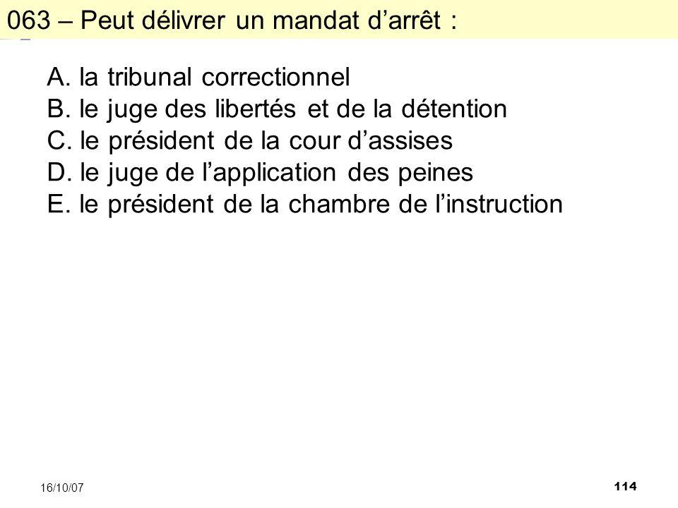 114 16/10/07 063 – Peut délivrer un mandat darrêt : A.
