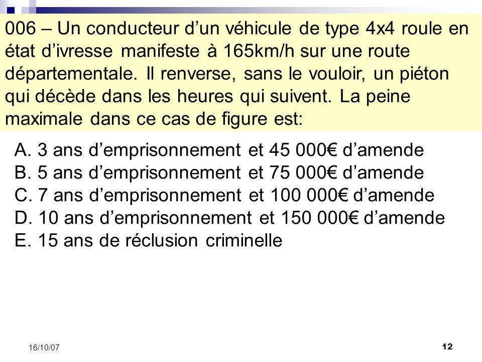 12 16/10/07 006 – Un conducteur dun véhicule de type 4x4 roule en état divresse manifeste à 165km/h sur une route départementale.