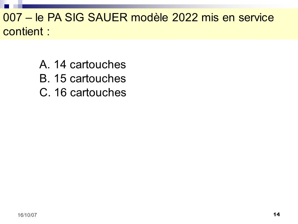 14 16/10/07 007 – le PA SIG SAUER modèle 2022 mis en service contient : A.