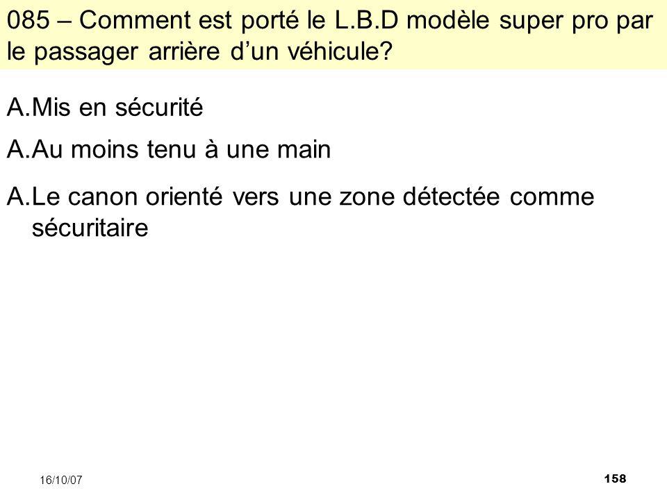 158 16/10/07 085 – Comment est porté le L.B.D modèle super pro par le passager arrière dun véhicule.