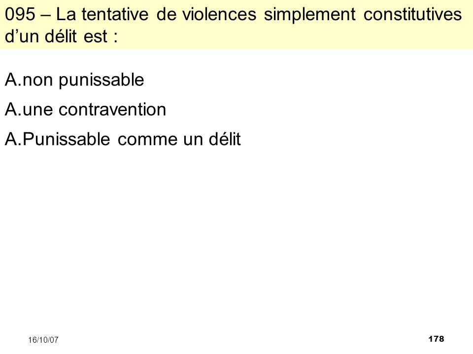 178 16/10/ – La tentative de violences simplement constitutives dun délit est : A.non punissable A.une contravention A.Punissable comme un délit