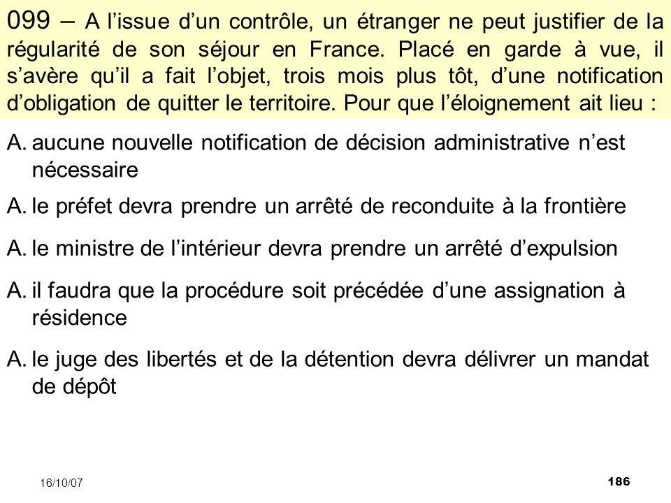 186 16/10/07 099 – A lissue dun contrôle, un étranger ne peut justifier de la régularité de son séjour en France.
