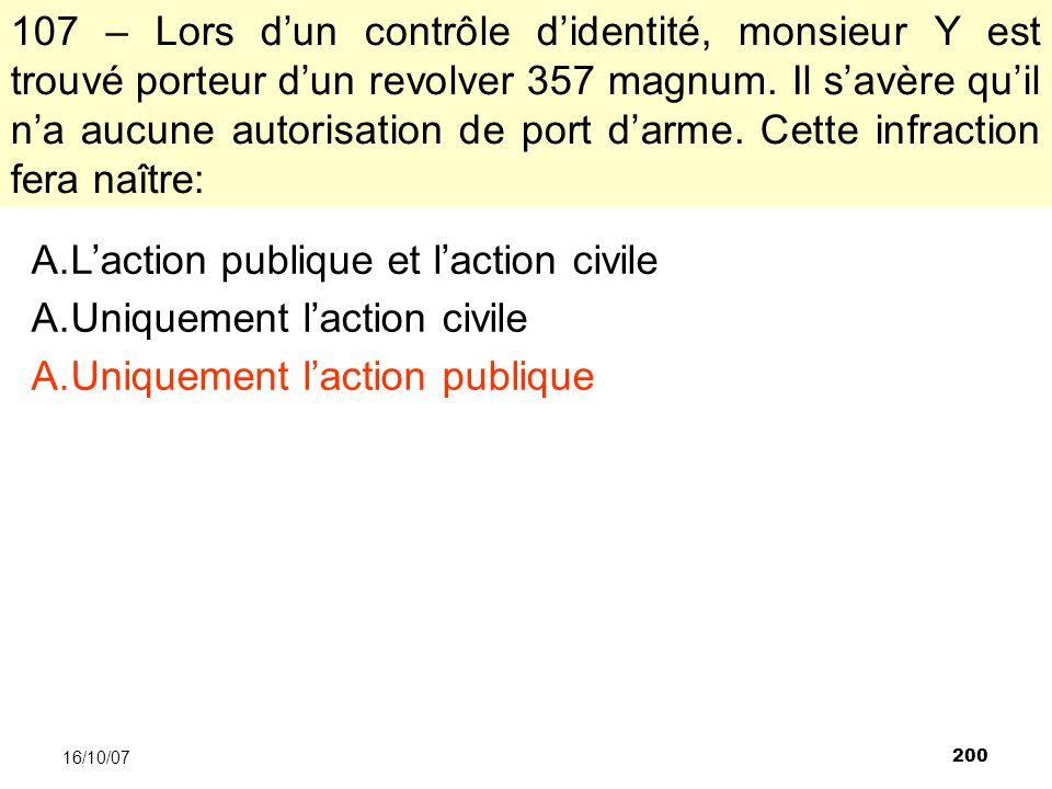 200 16/10/07 107 – Lors dun contrôle didentité, monsieur Y est trouvé porteur dun revolver 357 magnum.