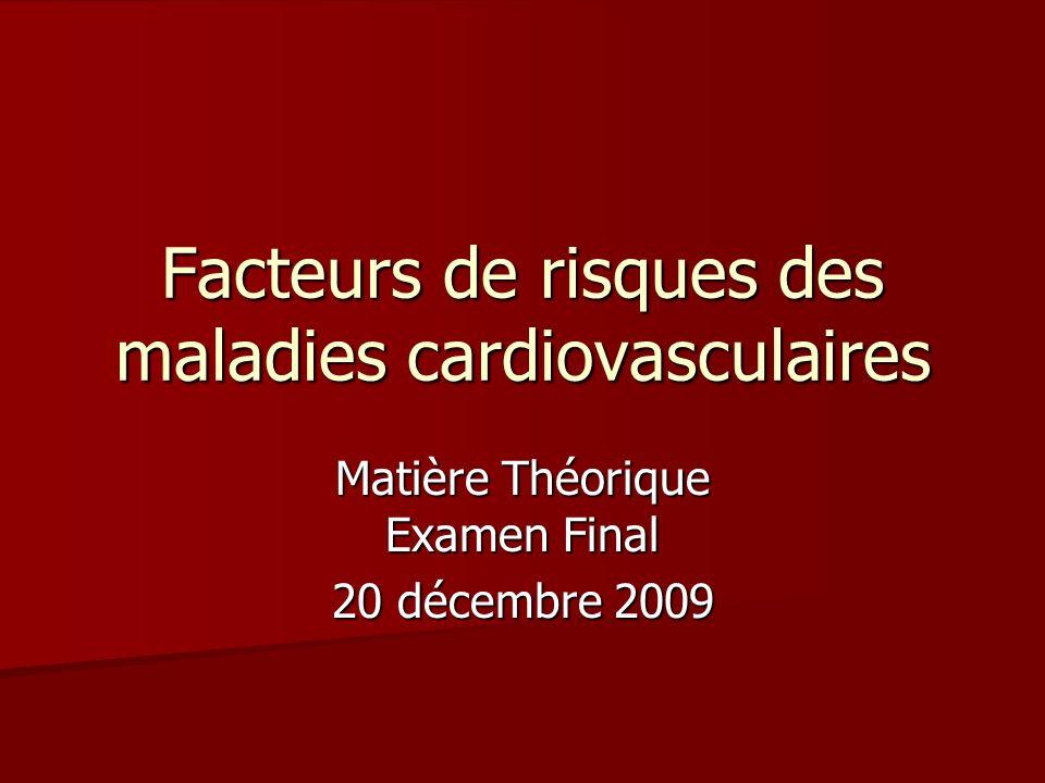 Facteurs de risques des maladies cardiovasculaires Matière Théorique Examen Final 20 décembre 2009