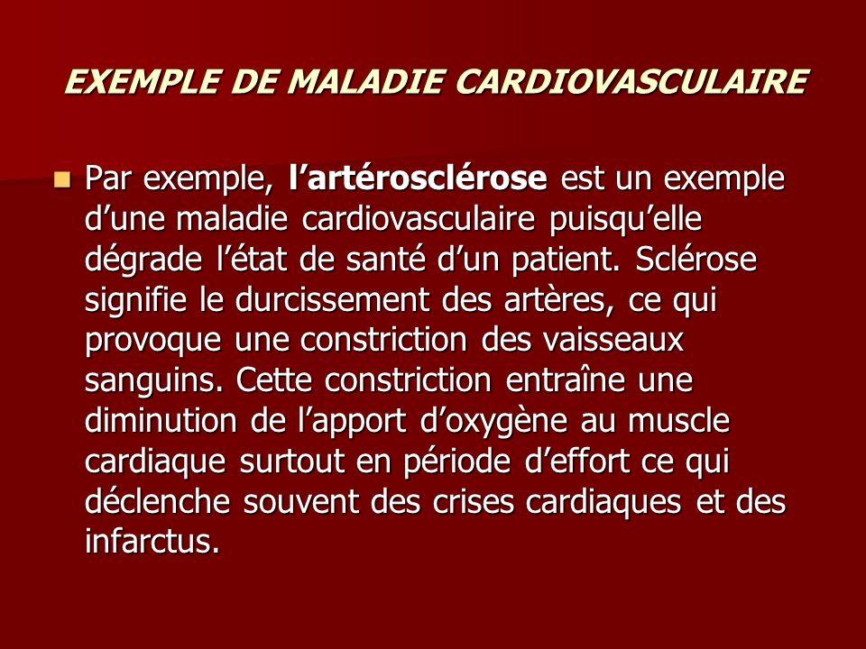 EXEMPLE DE MALADIE CARDIOVASCULAIRE Par exemple, lartérosclérose est un exemple dune maladie cardiovasculaire puisquelle dégrade létat de santé dun pa
