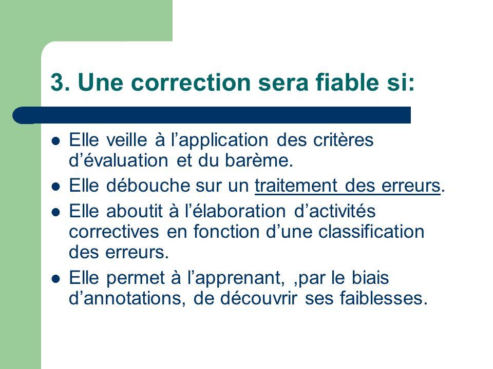 3. Une correction sera fiable si: Elle veille à lapplication des critères dévaluation et du barème. Elle débouche sur un traitement des erreurs.traite