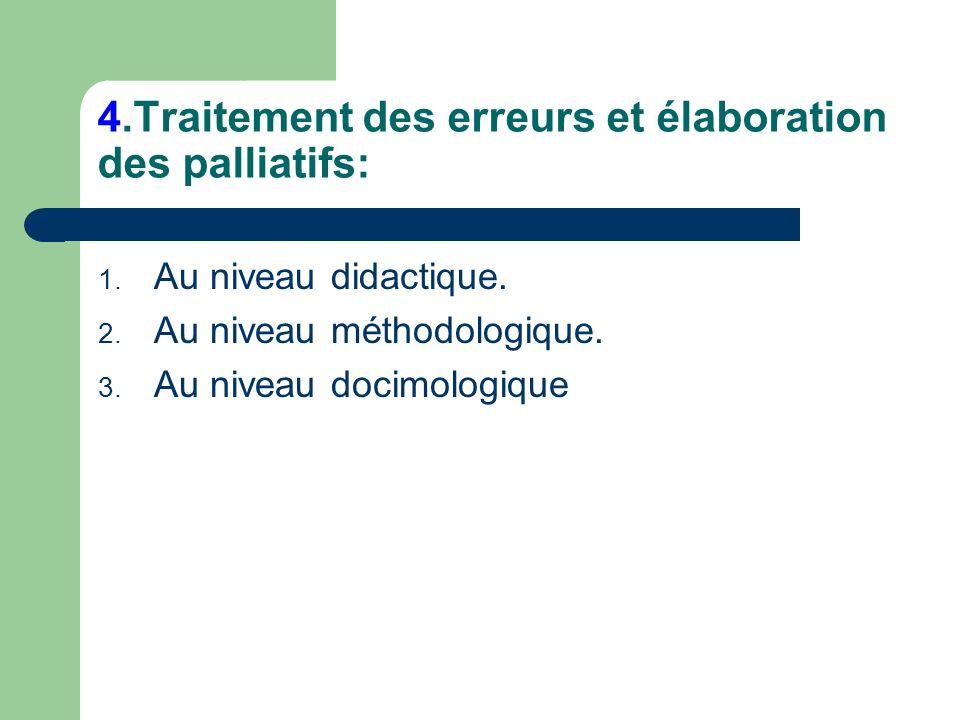 4.Traitement des erreurs et élaboration des palliatifs: 1. Au niveau didactique. 2. Au niveau méthodologique. 3. Au niveau docimologique