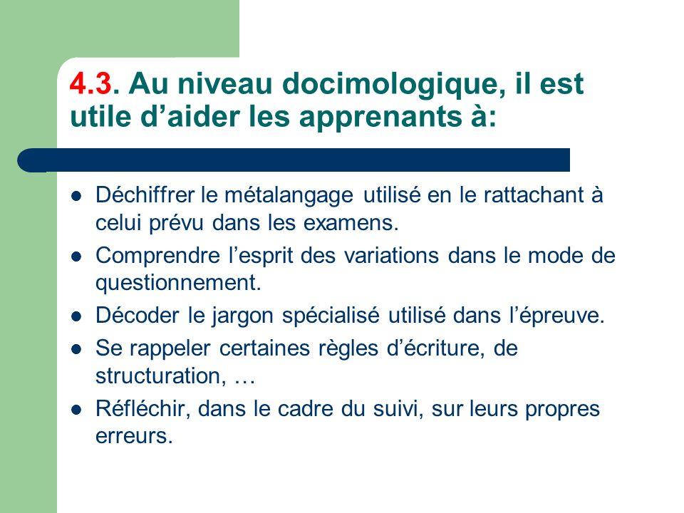 4.3. Au niveau docimologique, il est utile daider les apprenants à: Déchiffrer le métalangage utilisé en le rattachant à celui prévu dans les examens.