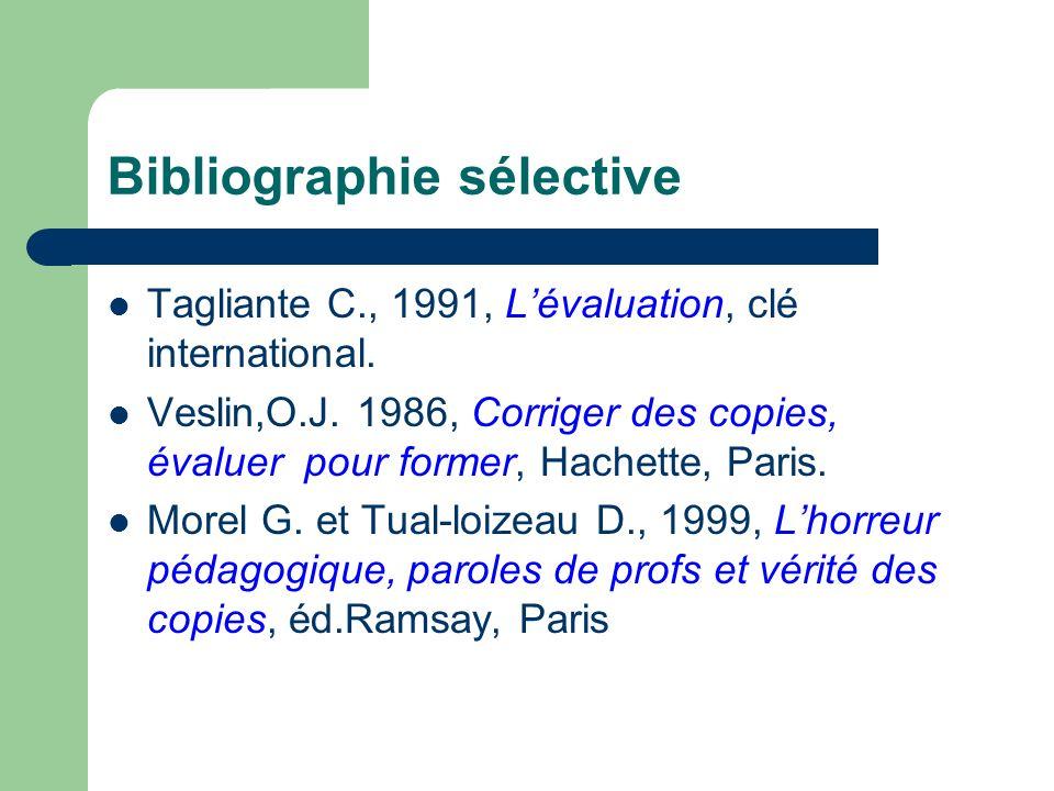 Bibliographie sélective Tagliante C., 1991, Lévaluation, clé international. Veslin,O.J. 1986, Corriger des copies, évaluer pour former, Hachette, Pari