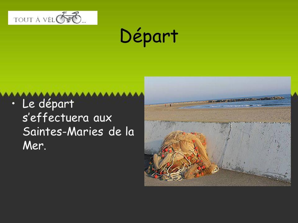 Départ Le départ seffectuera aux Saintes-Maries de la Mer.