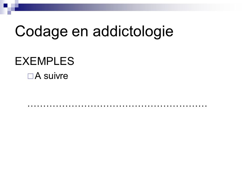 Codage en addictologie EXEMPLES A suivre …………………………………………………