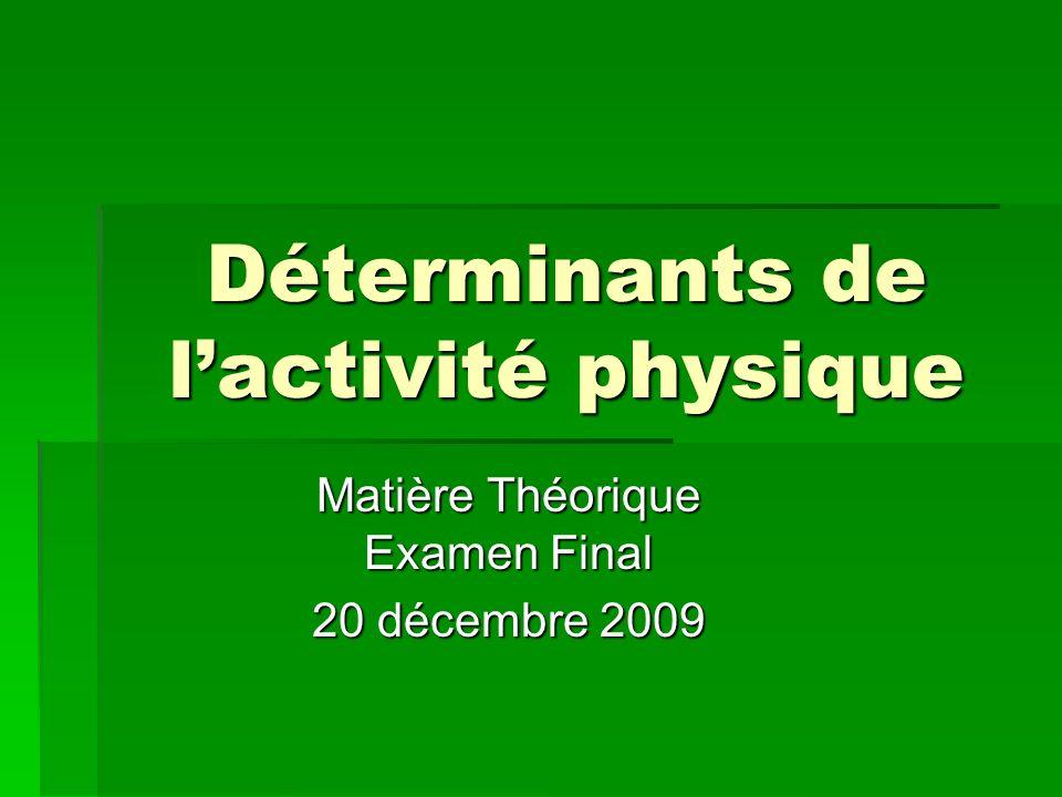 Déterminants de lactivité physique Matière Théorique Examen Final 20 décembre 2009