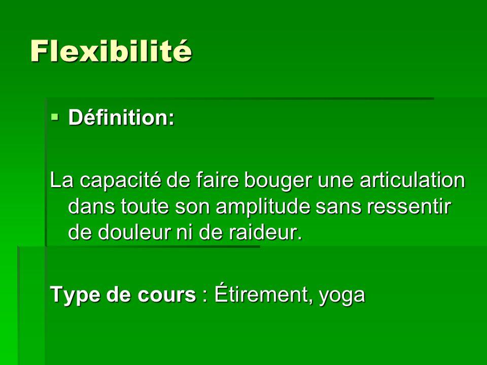 Flexibilité Définition: Définition: La capacité de faire bouger une articulation dans toute son amplitude sans ressentir de douleur ni de raideur. Typ