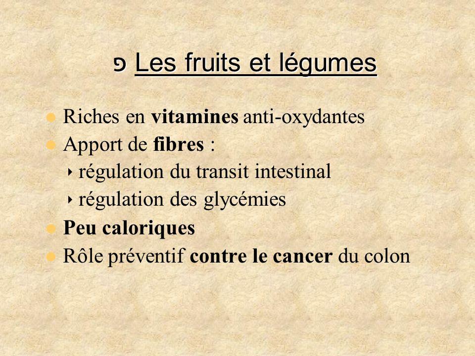פ Les fruits et légumes Riches en vitamines anti-oxydantes Apport de fibres : régulation du transit intestinal régulation des glycémies Peu caloriques