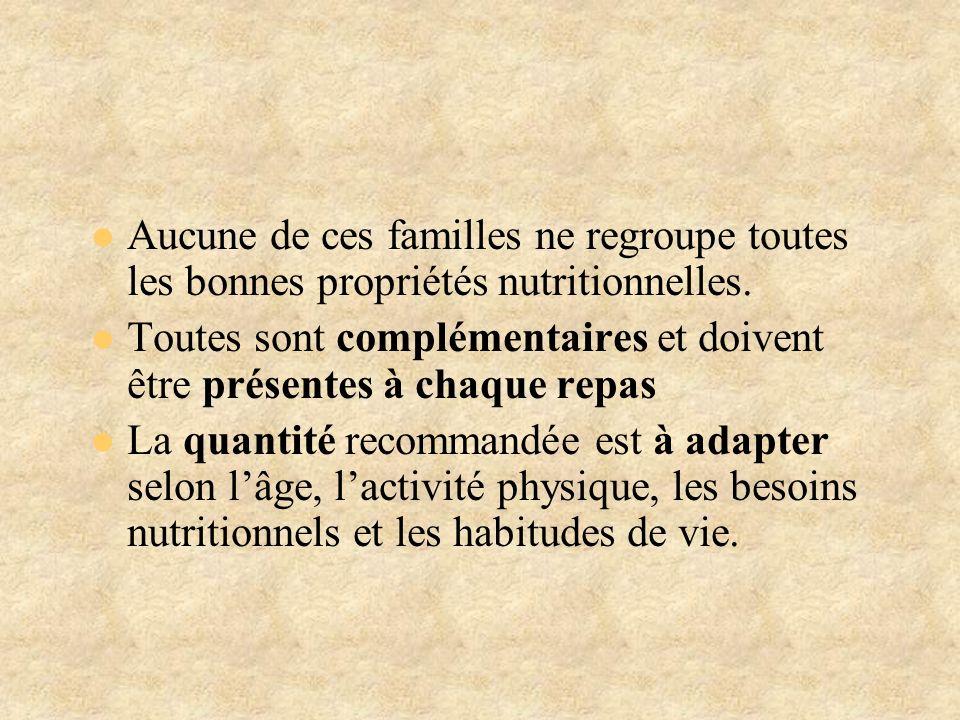 Aucune de ces familles ne regroupe toutes les bonnes propriétés nutritionnelles. Toutes sont complémentaires et doivent être présentes à chaque repas
