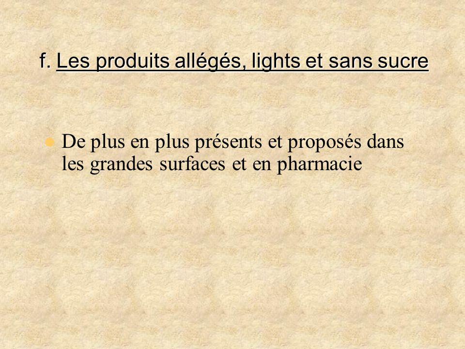 f. Les produits allégés, lights et sans sucre De plus en plus présents et proposés dans les grandes surfaces et en pharmacie
