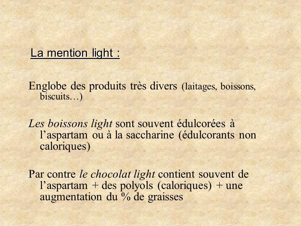 La mention light : La mention light : Englobe des produits très divers (laitages, boissons, biscuits…) Les boissons light sont souvent édulcorées à la