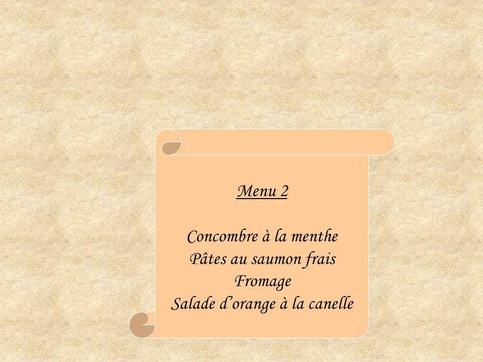 Menu 2 Concombre à la menthe Pâtes au saumon frais Fromage Salade dorange à la canelle