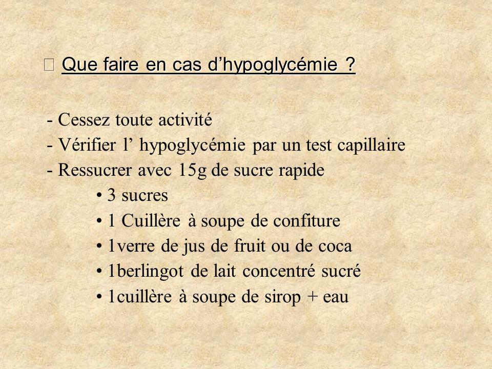 Que faire en cas dhypoglycémie ? Que faire en cas dhypoglycémie ? - Cessez toute activité - Vérifier l hypoglycémie par un test capillaire - Ressucrer