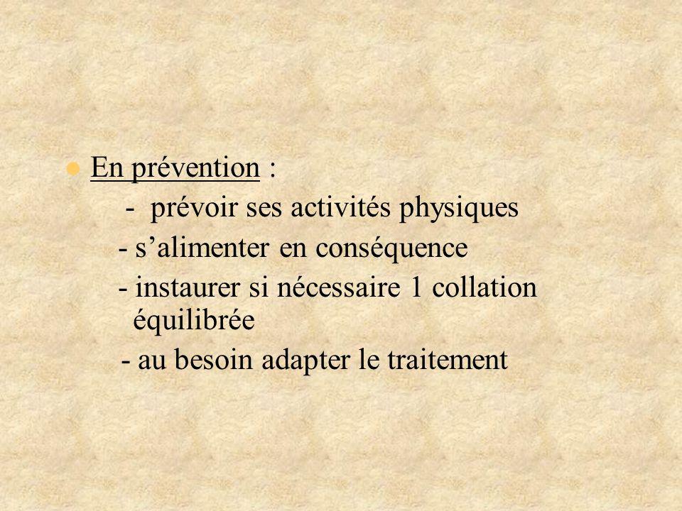 En prévention : - prévoir ses activités physiques - salimenter en conséquence - instaurer si nécessaire 1 collation équilibrée - au besoin adapter le
