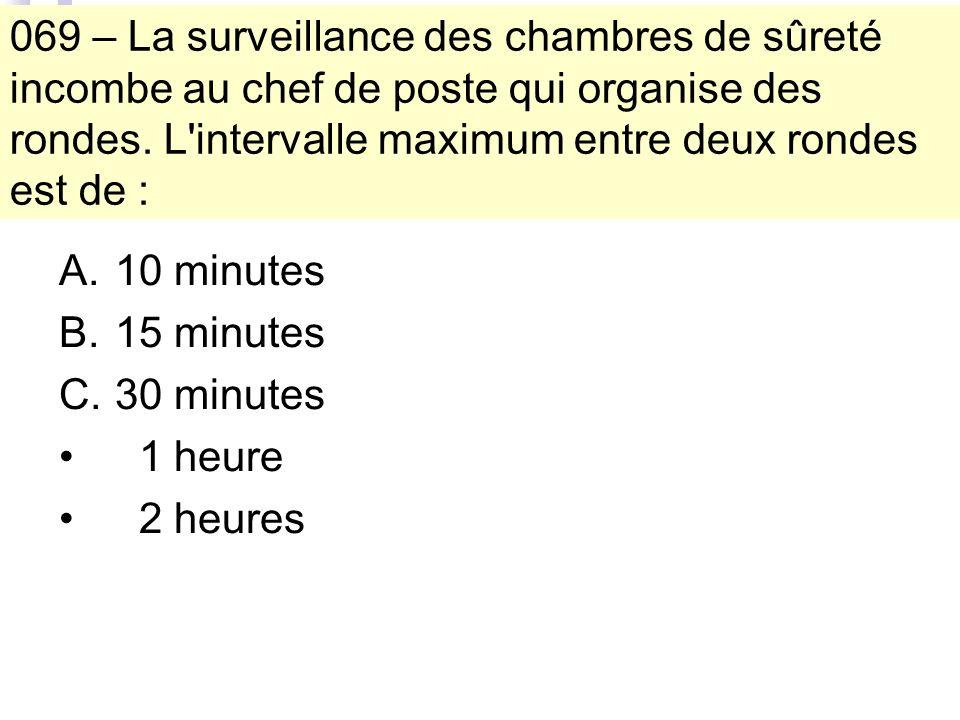069 – La surveillance des chambres de sûreté incombe au chef de poste qui organise des rondes.