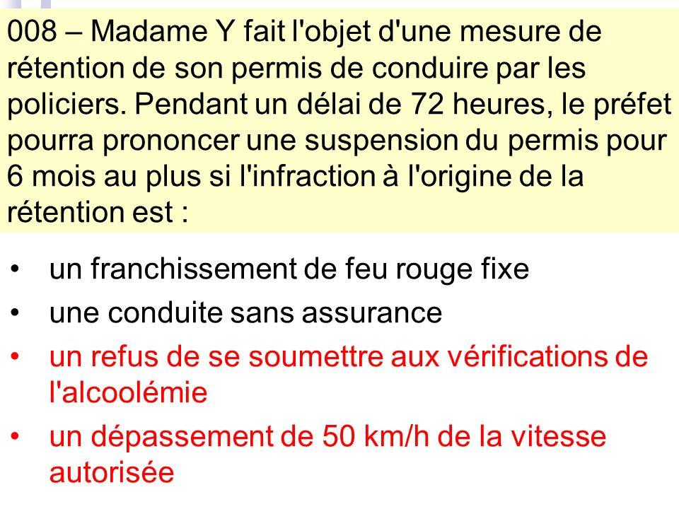 008 – Madame Y fait l objet d une mesure de rétention de son permis de conduire par les policiers.