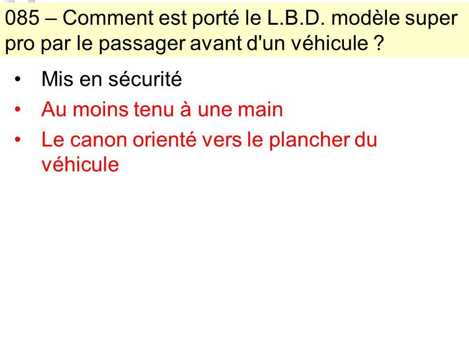 085 – Comment est porté le L.B.D. modèle super pro par le passager avant d un véhicule .