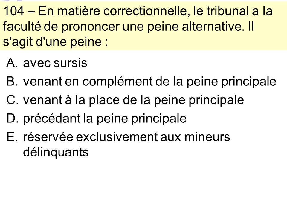 104 – En matière correctionnelle, le tribunal a la faculté de prononcer une peine alternative.