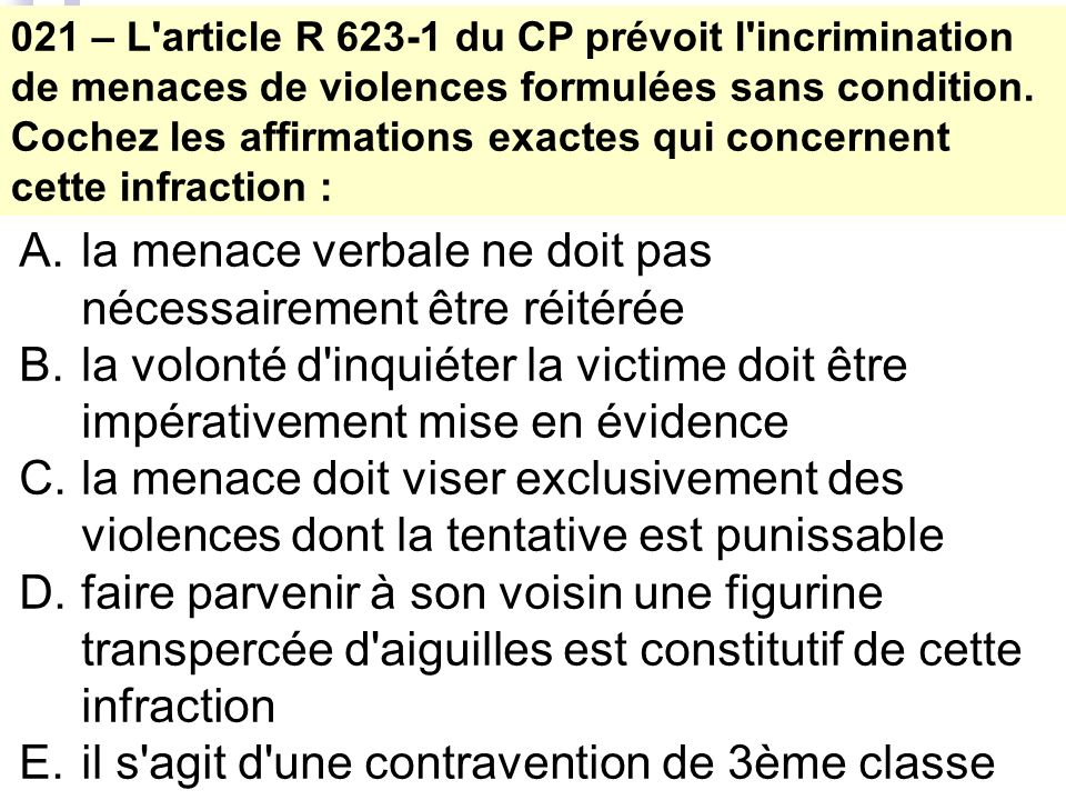021 – L article R 623-1 du CP prévoit l incrimination de menaces de violences formulées sans condition.