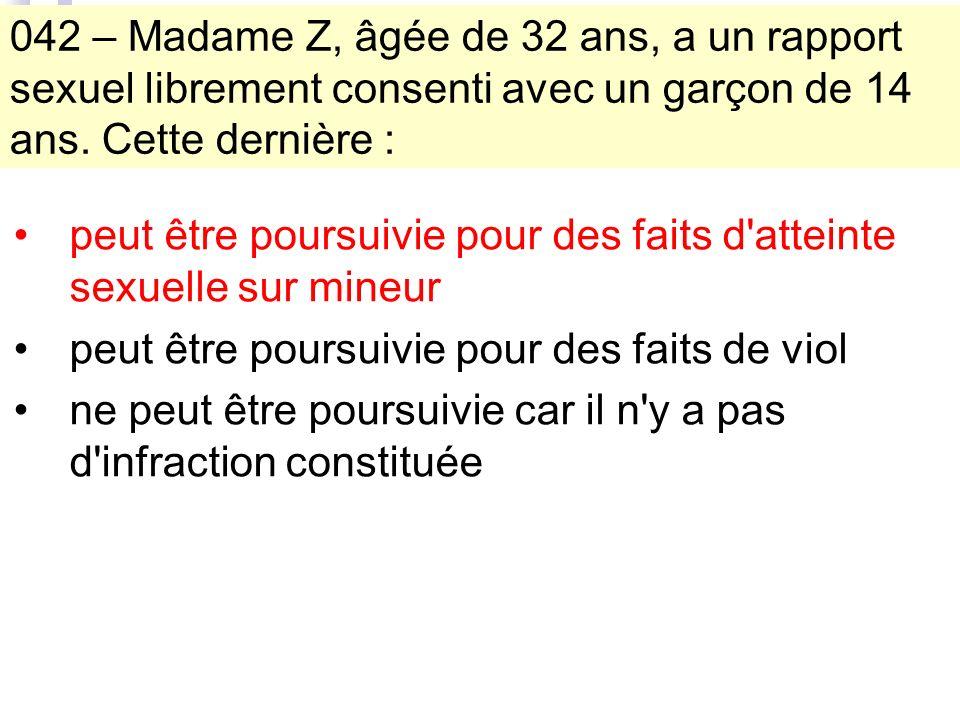 042 – Madame Z, âgée de 32 ans, a un rapport sexuel librement consenti avec un garçon de 14 ans.