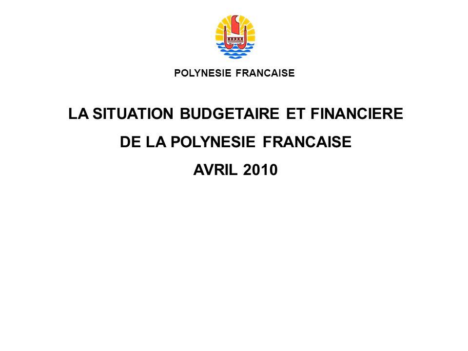 POLYNESIE FRANCAISE LA SITUATION BUDGETAIRE ET FINANCIERE DE LA POLYNESIE FRANCAISE AVRIL 2010