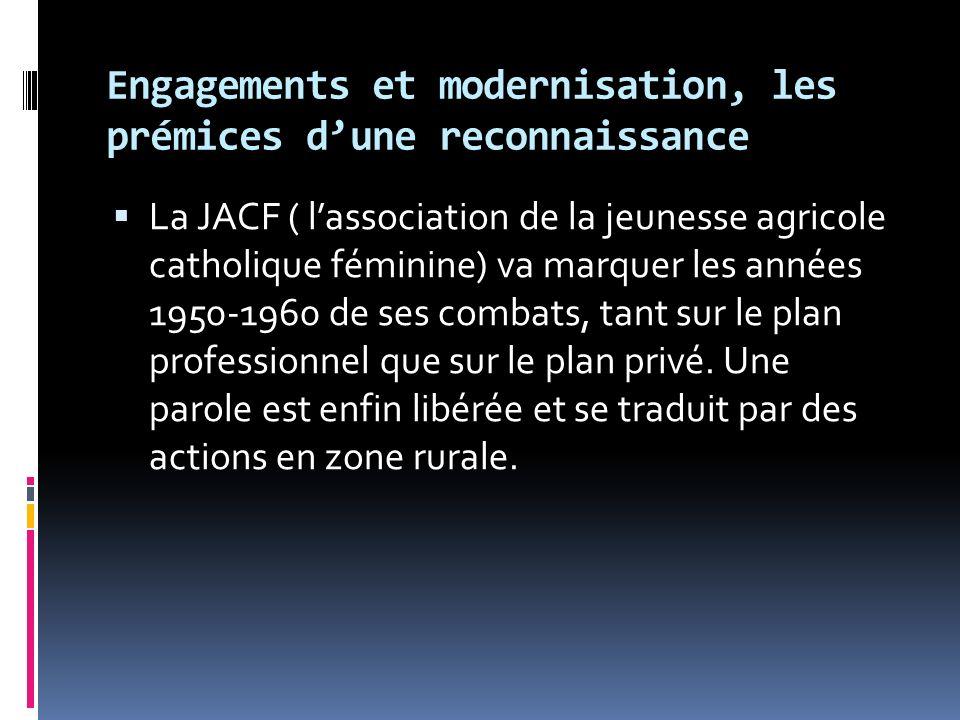 Engagements et modernisation, les prémices dune reconnaissance La JACF ( lassociation de la jeunesse agricole catholique féminine) va marquer les anné
