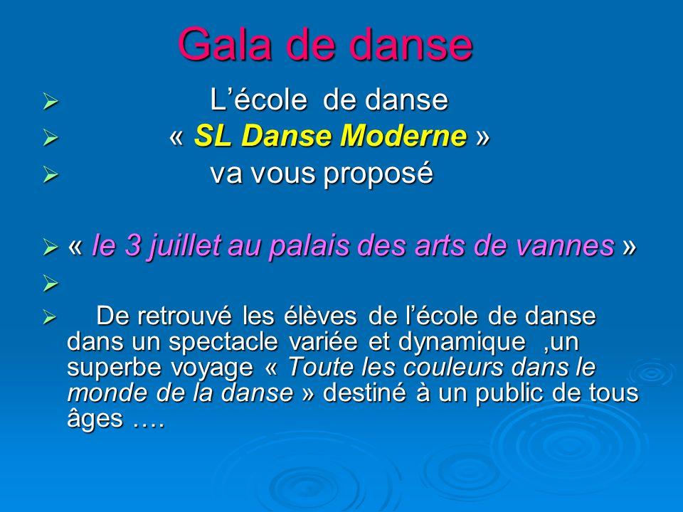 Gala de danse L Lécole de danse « « SL Danse Moderne » v va vous proposé « le 3 juillet au palais des arts de vannes » D De retrouvé les élèves de léc