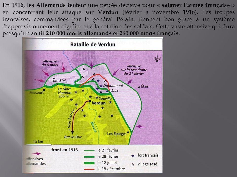En 1916, les Allemands tentent une percée décisive pour « saigner larmée française » en concentrant leur attaque sur Verdun (février à novembre 1916).