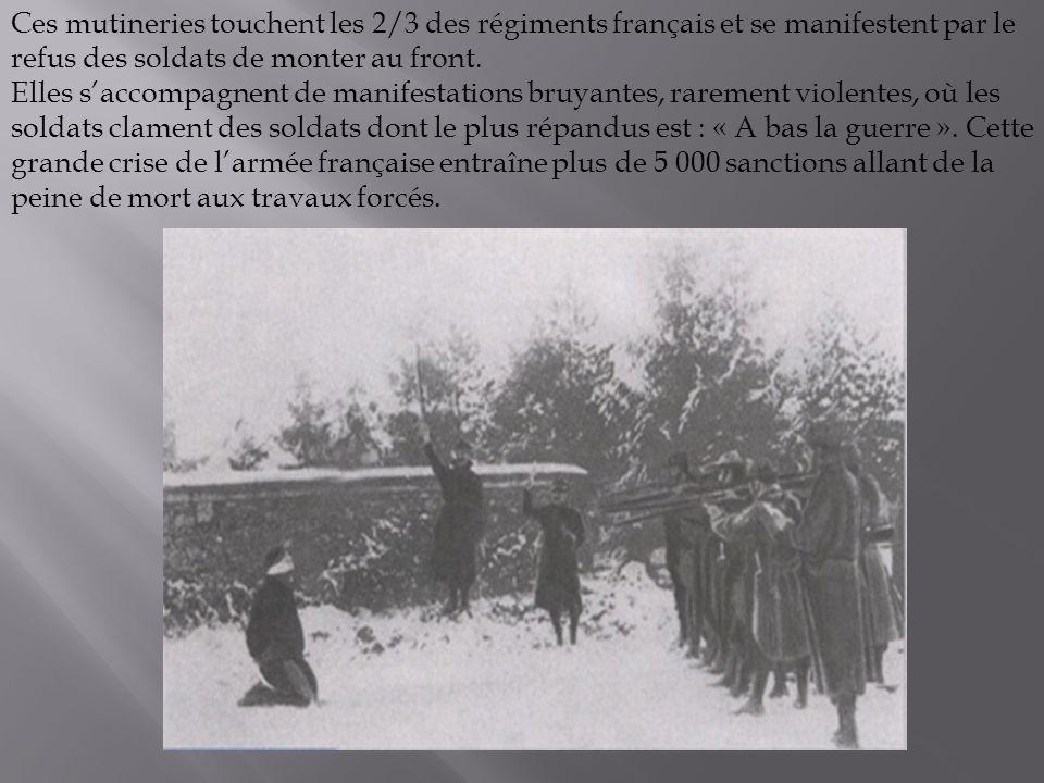 Ces mutineries touchent les 2/3 des régiments français et se manifestent par le refus des soldats de monter au front. Elles saccompagnent de manifesta