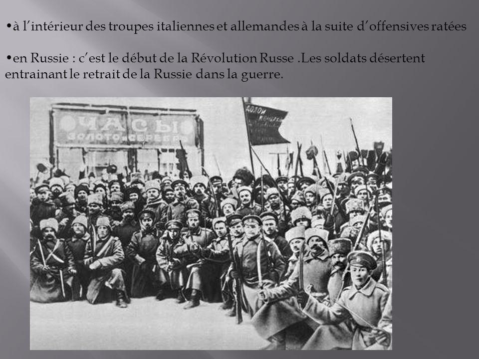 à lintérieur des troupes italiennes et allemandes à la suite doffensives ratées en Russie : cest le début de la Révolution Russe.Les soldats désertent entrainant le retrait de la Russie dans la guerre.