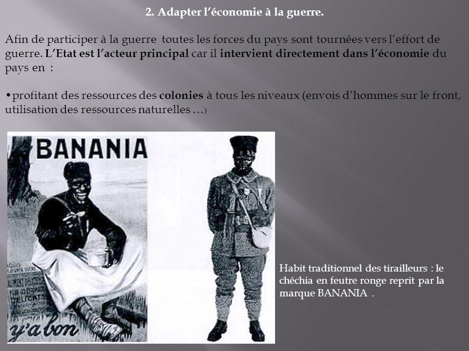 2. Adapter léconomie à la guerre. Afin de participer à la guerre toutes les forces du pays sont tournées vers leffort de guerre. LEtat est lacteur pri