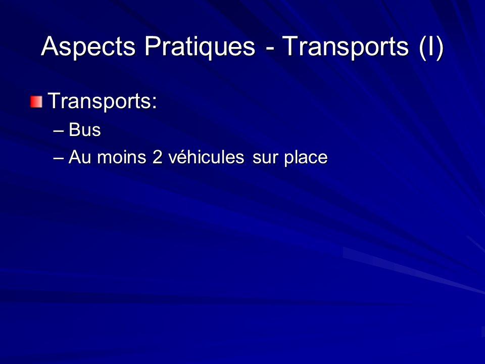 Aspects Pratiques - Transports (I) Transports: –Bus –Au moins 2 véhicules sur place