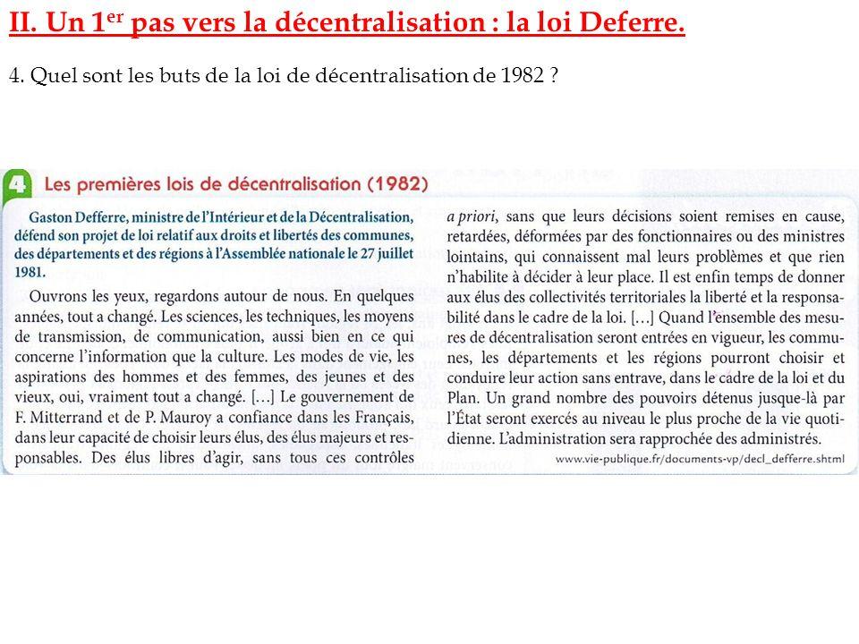 II. Un 1 er pas vers la décentralisation : la loi Deferre. 4. Quel sont les buts de la loi de décentralisation de 1982 ?