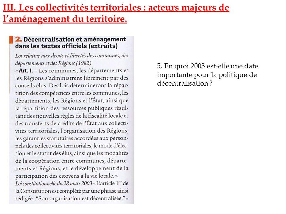 5. En quoi 2003 est-elle une date importante pour la politique de décentralisation ? III. Les collectivités territoriales : acteurs majeurs de laménag