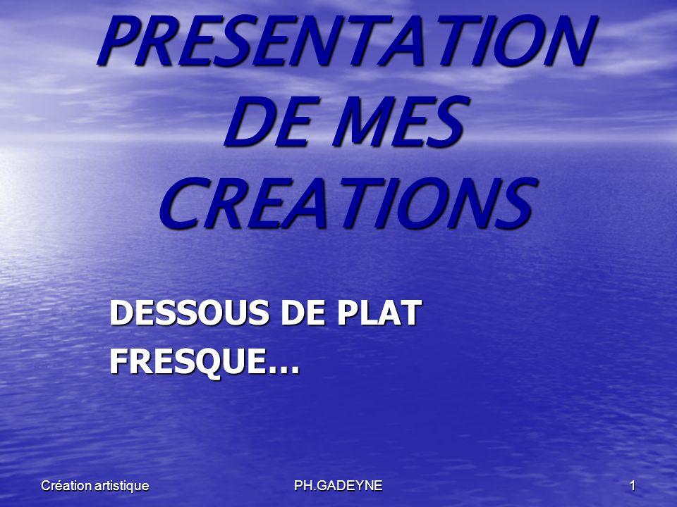PH.GADEYNE1 Création artistique PRESENTATION DE MES CREATIONS DESSOUS DE PLAT FRESQUE…