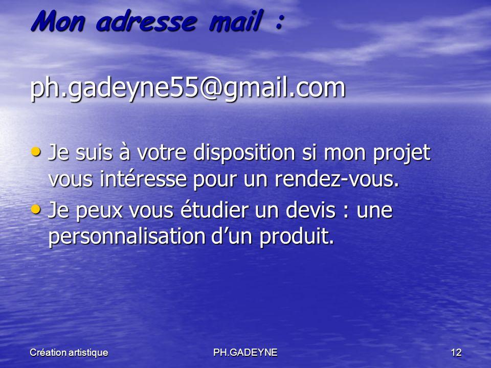 Création artistiquePH.GADEYNE12 Mon adresse mail : ph.gadeyne55@gmail.com Je suis à votre disposition si mon projet vous intéresse pour un rendez-vous
