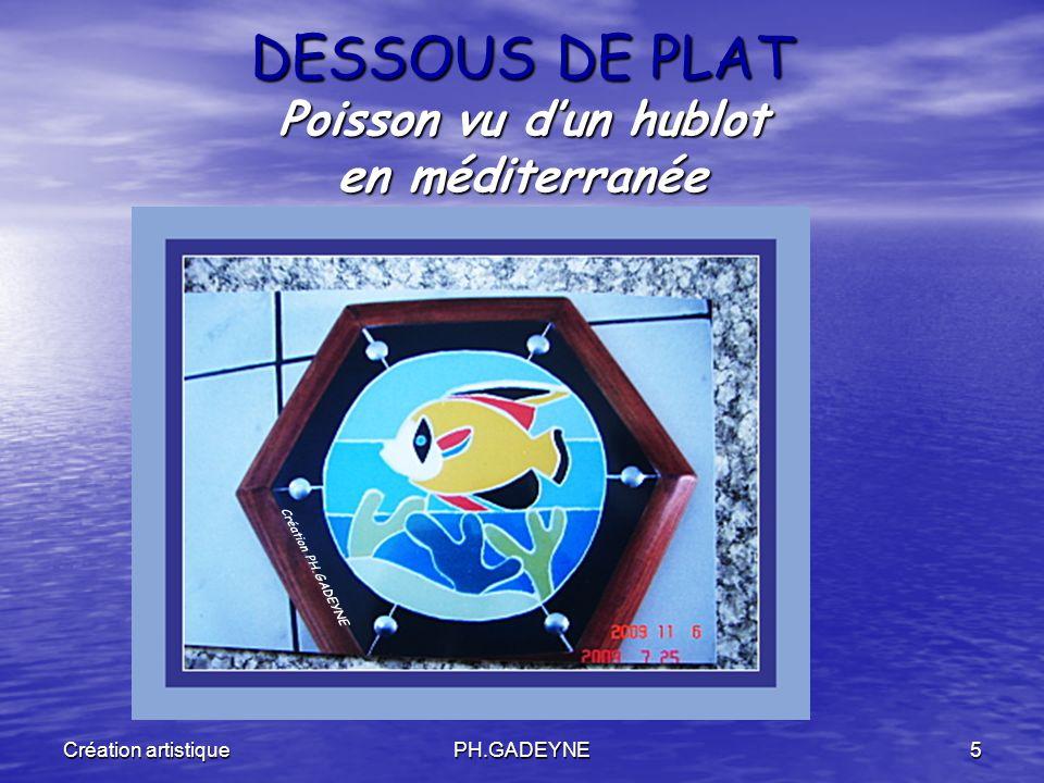 Création artistiquePH.GADEYNE5 DESSOUS DE PLAT Poisson vu dun hublot en méditerranée Création PH.GADEYNE