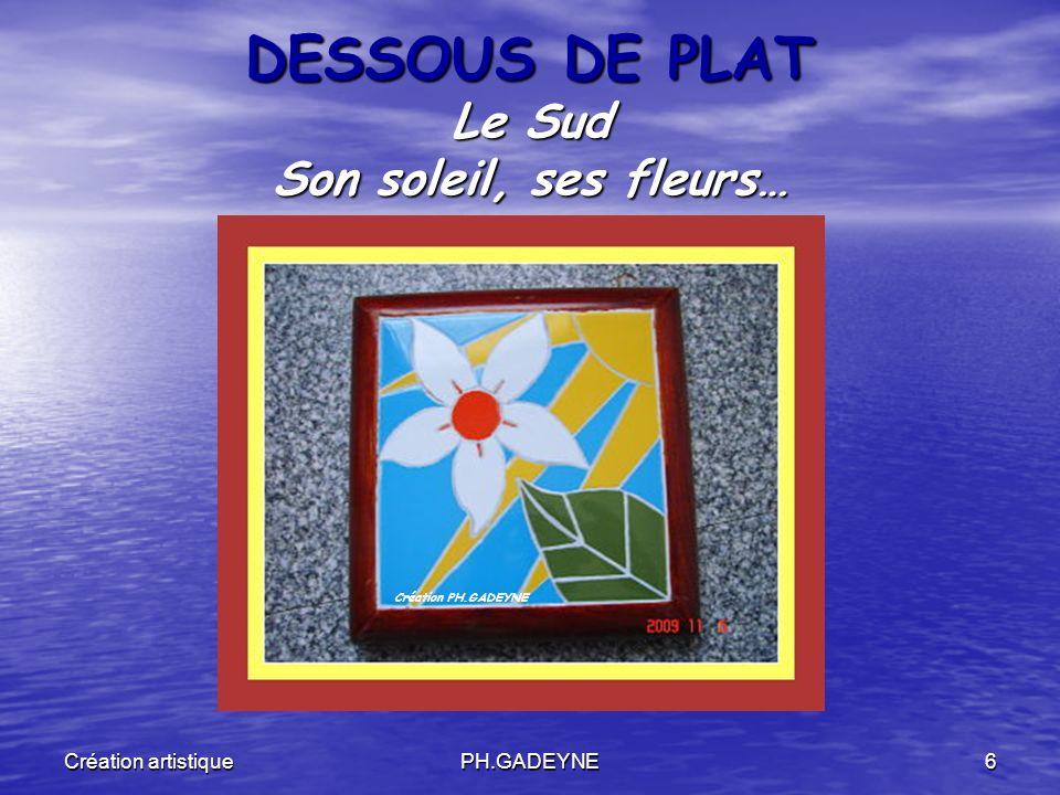Création artistiquePH.GADEYNE6 DESSOUS DE PLAT Le Sud Son soleil, ses fleurs… Création PH.GADEYNE