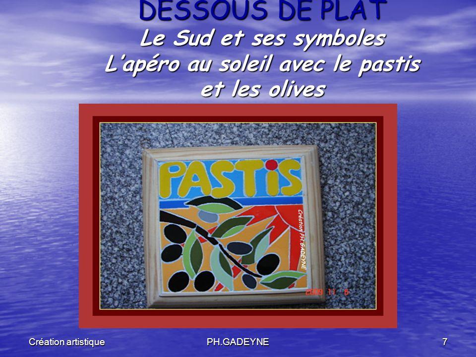 Création artistiquePH.GADEYNE7 DESSOUS DE PLAT Le Sud et ses symboles Lapéro au soleil avec le pastis et les olives Création PH.GADEYNE