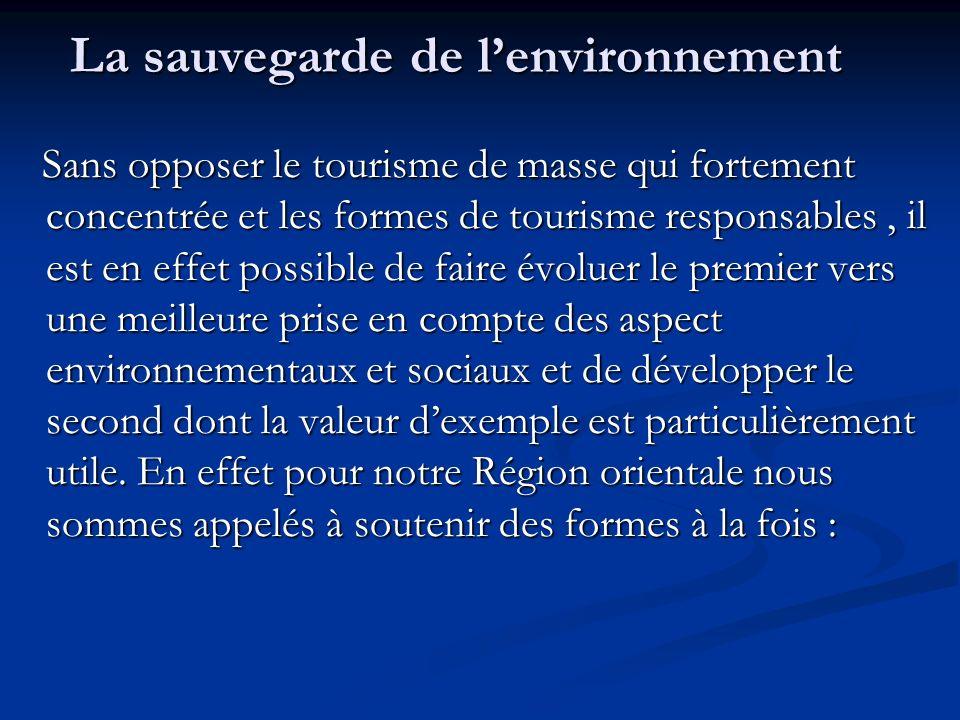 La sauvegarde de lenvironnement Sans opposer le tourisme de masse qui fortement concentrée et les formes de tourisme responsables, il est en effet pos