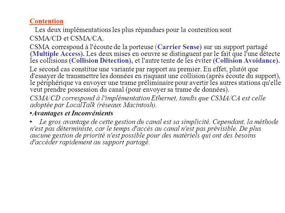 Contention Les deux implémentations les plus répandues pour la contention sont CSMA/CD et CSMA/CA. CSMA correspond à l'écoute de la porteuse (Carrier