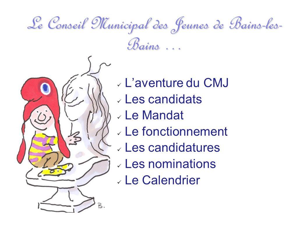 Laventure du CMJ Les candidats Le Mandat Le fonctionnement Les candidatures Les nominations Le Calendrier Le Conseil Municipal des Jeunes de Bains-les