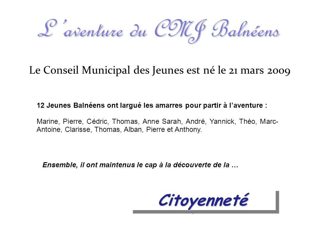 L aventure du CMJ Balnéens Le Conseil Municipal des Jeunes est né le 21 mars 2009 12 Jeunes Balnéens ont largué les amarres pour partir à laventure :