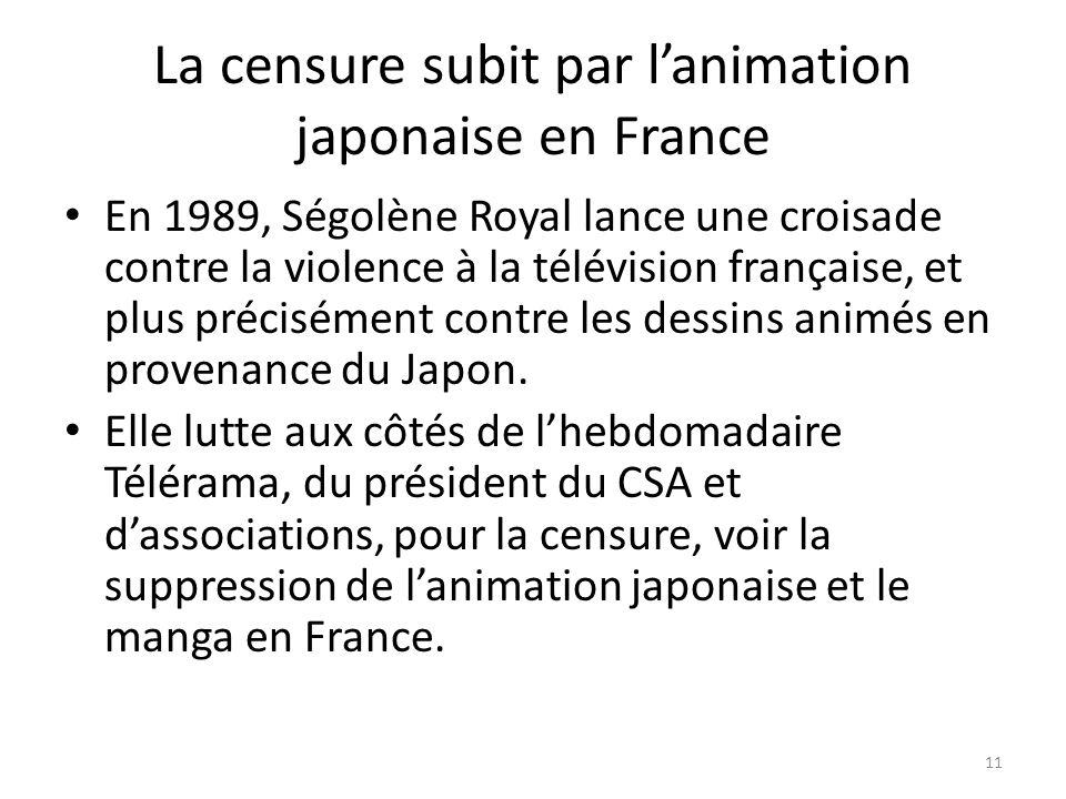La censure subit par lanimation japonaise en France En 1989, Ségolène Royal lance une croisade contre la violence à la télévision française, et plus p